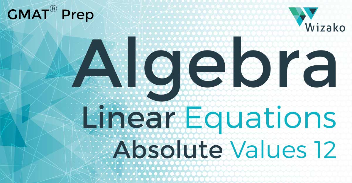 Linear Equations & Absolute Values | GMAT Sample Questions